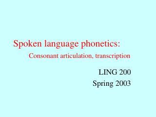 Spoken language phonetics: Consonant articulation, transcription