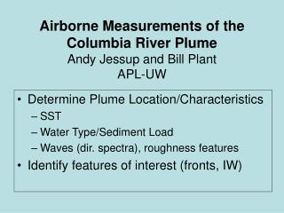 Airborne Measurements of the Columbia River Plume Andy Jessup and Bill Plant APL-UW