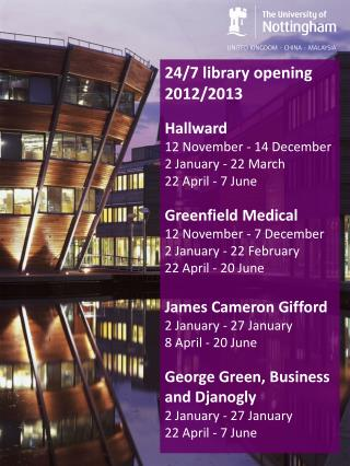 24/7 library opening  2012/2013 Hallward 12 November - 14 December  2 January - 22 March