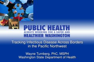 Tracking Infectious Disease Across Borders in the Pacific Northwest Wayne Turnberg, PhC, MSPH