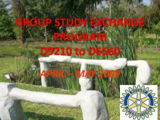 GROUP STUDY EXCHANGE PROGRAM D9210 to D6560