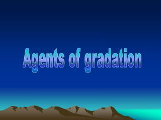 Agents of gradation