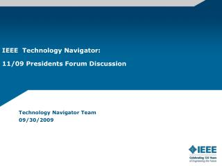 IEEE  Technology Navigator: 11/09 Presidents Forum Discussion