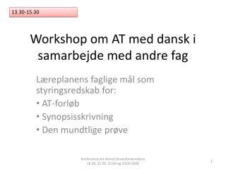 Workshop om AT med dansk i samarbejde med andre fag