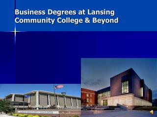 Business Degrees at Lansing 	Community College & Beyond