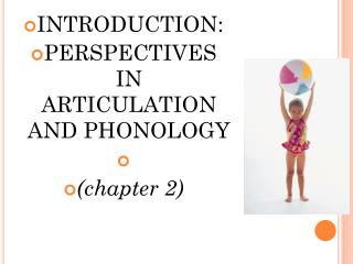 INTRODUCTION: PERSPECTIVES IN  ARTICULATION AND PHONOLOGY (chapter 2)