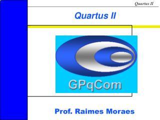 Quartus II Prof. Raimes Moraes