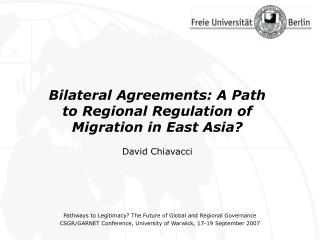 Bilateral Agreements: A Path  to Regional Regulation of Migration in East Asia? David Chiavacci