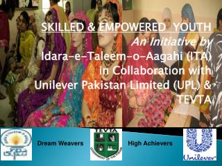 SKILLED & EMPOWERED  YOUTH An Initiative by  Idara-e-Taleem-o-Aagahi (ITA) in Collaboration with