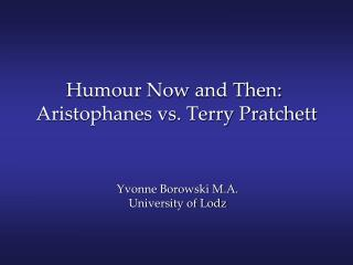 Humour Now and Then:  Aristophanes vs. Terry Pratchett