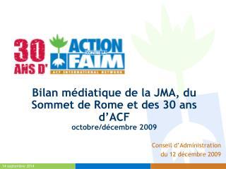 Bilan médiatique de la JMA, du Sommet de Rome et des 30 ans d'ACF octobre/décembre 2009