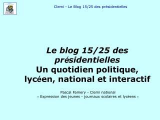 Clemi - Le Blog 15/25 des présidentielles