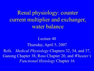 Renal physiology: counter current multiplier and exchanger, water balance