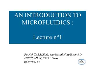 AN INTRODUCTION TO  MICROFLUIDICS : Lecture n�1