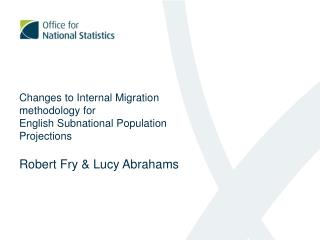 Changes to Internal Migration  methodology for English Subnational Population  Projections