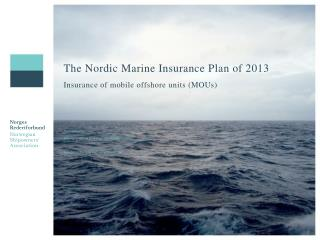The Nordic Marine Insurance Plan of 2013 Insurance of mobile offshore units (MOUs)