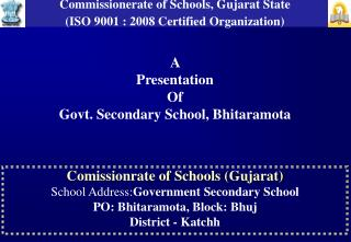 Comissionrate of Schools (Gujarat) School  Address: Government  Secondary School