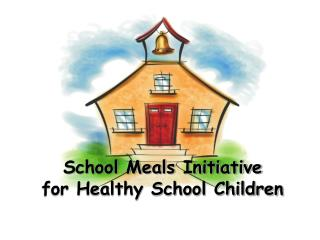 School Meals Initiative for Healthy School Children