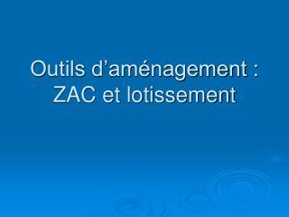 Outils d'aménagement : ZAC et lotissement