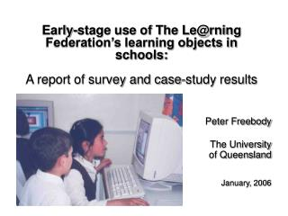Early-stage use of The Lerning Federation s learning objects in schools:  A report of survey and case-study results