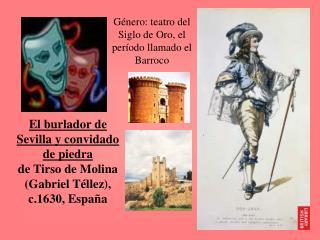 G�nero: teatro del Siglo de Oro, el per �odo llamado  el Barroco