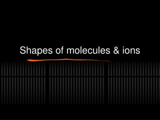 Shapes of molecules & ions