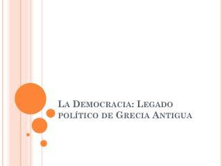 La Democracia: Legado político de Grecia Antigua