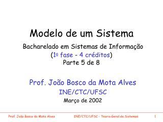 Prof. João Bosco da Mota Alves INE/CTC/UFSC Março de 2002