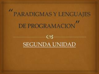 """"""" PARADIGMAS Y LENGUAJES DE PROGRAMACION """""""