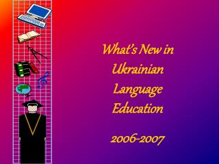 What's New in Ukrainian Language Education 2006-2007