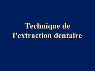Technique de l'extraction dentaire
