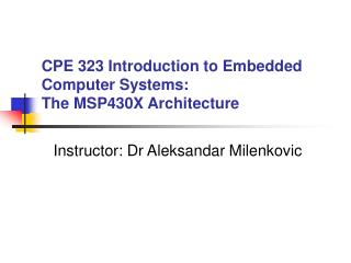 CPE 323 Introduction to Embedded Computer Systems: The MSP430X Architecture