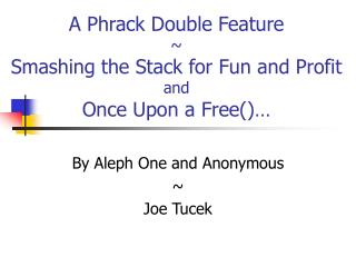 A Phrack Double Feature ~ Smashing the Stack for Fun and Profit and Once Upon a Free()…