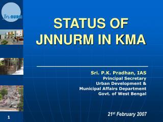 STATUS OF JNNURM IN KMA