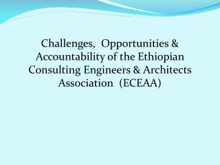 THE ETHIOPIAN CONSULTING ENGINEERS AND ARCHITECTS SOCIATION (ECEAA)