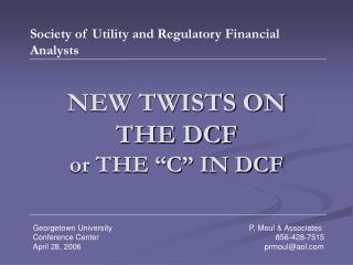 "NEW TWISTS ON THE DCF  or THE ""C"" IN DCF"