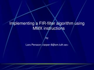 Implementing a FIR-filter algorithm using MMX instructions by Lars Persson <larper-8@sm.luth.se>
