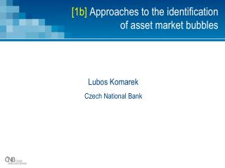 [ 1b ] Approaches to the identification  of asset market bubbles