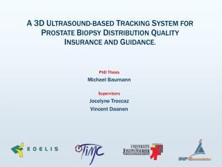 PhD Thesis Michael Baumann Supervisors Jocelyne Troccaz Vincent Daanen