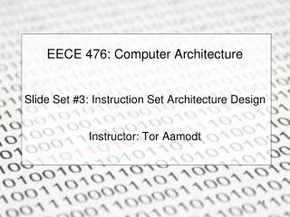 EECE 476: Computer Architecture Slide Set #3: Instruction Set Architecture Design