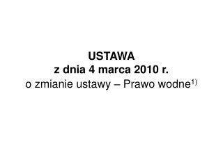 USTAWA z dnia 4 marca 2010 r.  o zmianie ustawy – Prawo wodne 1)