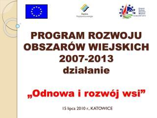 """PROGRAM ROZWOJU OBSZARÓW WIEJSKICH 2007-2013 działanie """"Odnowa i rozwój wsi"""""""