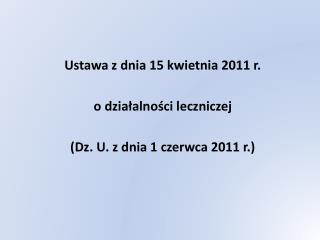 Ustawa z dnia 15 kwietnia 2011 r. o działalności leczniczej (Dz. U. z dnia 1 czerwca 2011 r.)