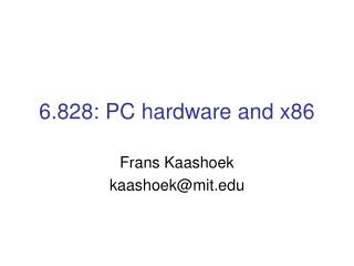 6.828: PC hardware and x86
