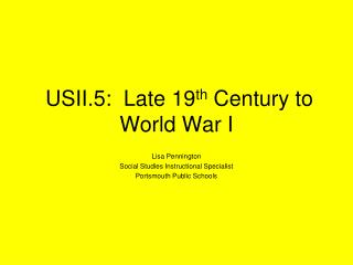 USII.5:  Late 19 th  Century to World War I