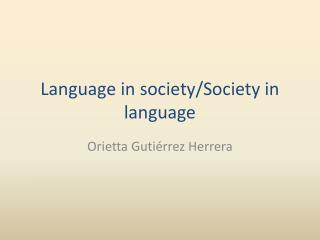 Language in society/Society in language