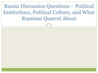 Russia Discussion Questions   Political Institutions, Political Culture, and What Russians Quarrel About