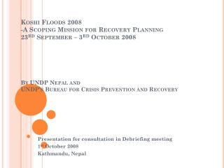 Presentation for consultation in Debriefing meeting 1 st  October 2008 Kathmandu, Nepal