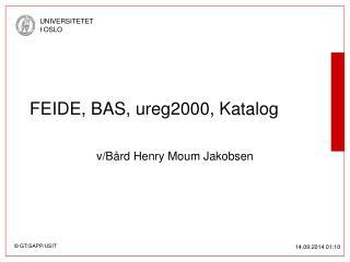 FEIDE, BAS, ureg2000, Katalog