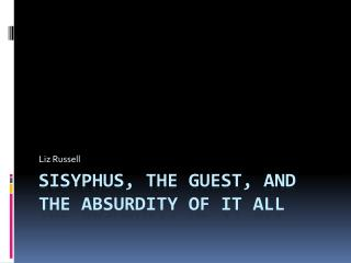 Sisyphus, The Guest, and the Absurdity of it all